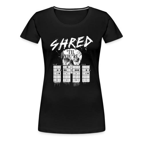 Shred 'til you're dead - Women's Premium T-Shirt