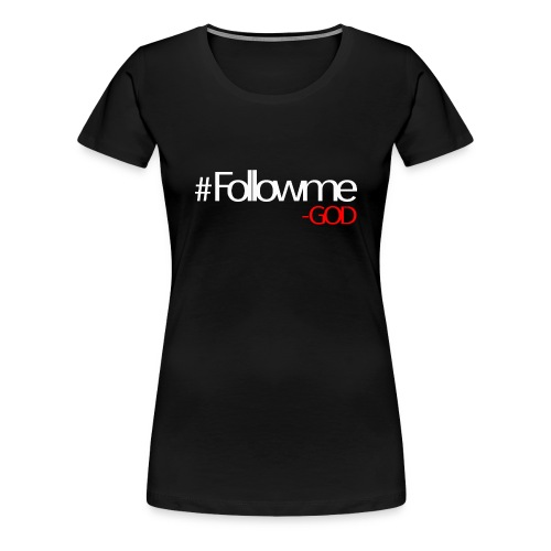 FOLLOWME GOD - Women's Premium T-Shirt