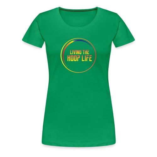 Living the Hoop Life - Women's Premium T-Shirt