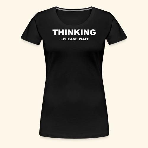 THINKING PLEASE WAIT - Women's Premium T-Shirt