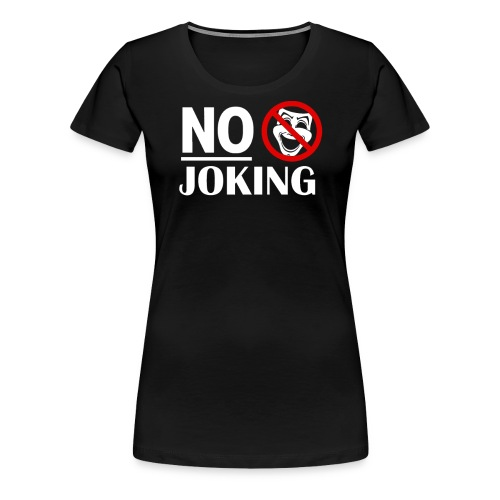 No Joking Public warning Grumpy Parody Miserable - Women's Premium T-Shirt