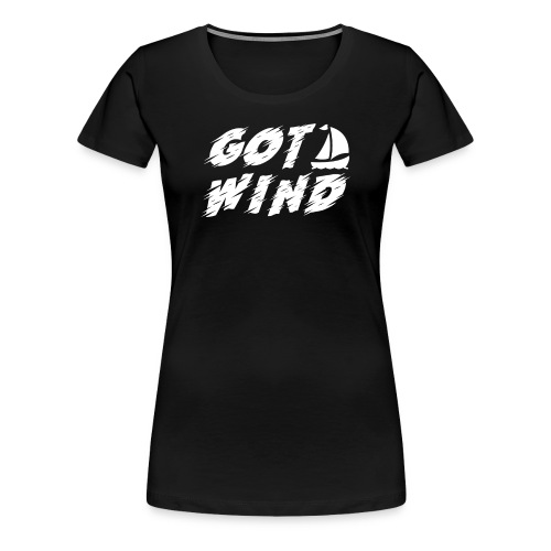 Got Wind Awesome Boating Sailing Design - Women's Premium T-Shirt