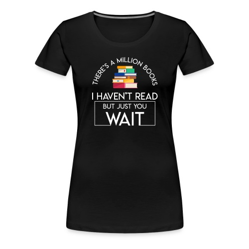 Reading Book Million Books Havent Read - Women's Premium T-Shirt