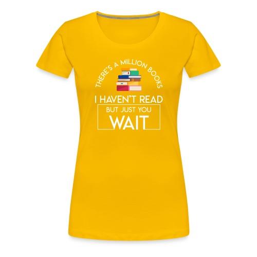 Reading Book Million Books Havent Read - Women's Premium T-Shirt