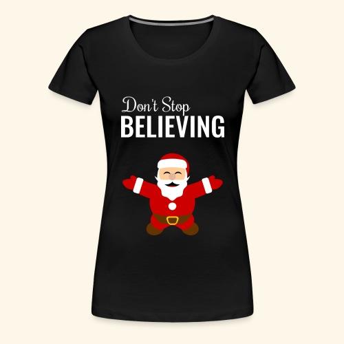 santa claus don t stop believing - Women's Premium T-Shirt