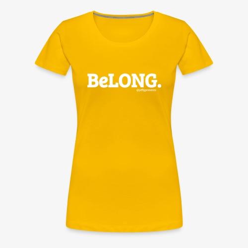 BeLONG. @jeffgpresents - Women's Premium T-Shirt