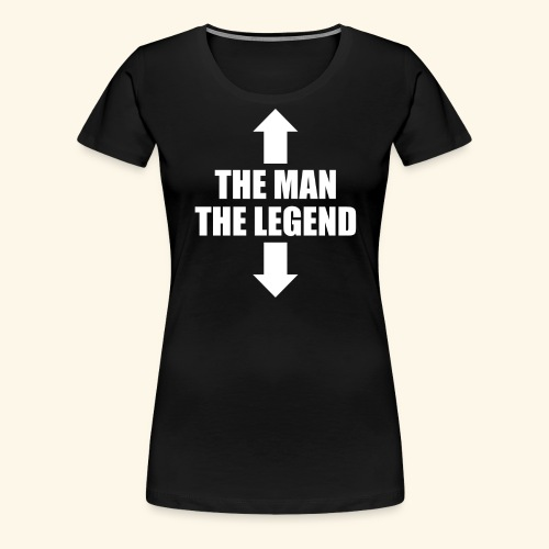 THE MAN THE LEGEND - Women's Premium T-Shirt