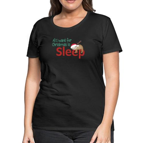 All I want for Christmas is..sleep! | Funny TShirt - Women's Premium T-Shirt