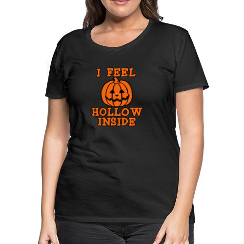 I FEEL HOLLOW INSIDE Funny Halloween Pumpkin - Women's Premium T-Shirt