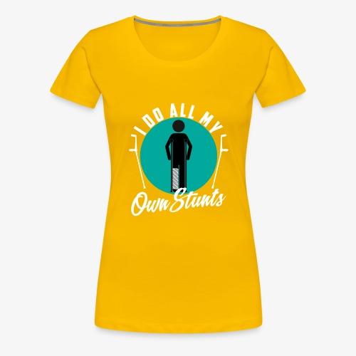 Funny I DO AL MY OWN STUNTS - Women's Premium T-Shirt