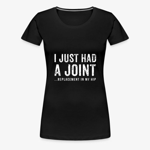 JOINT HIP REPLACEMENT FUNNY SHIRT - Women's Premium T-Shirt