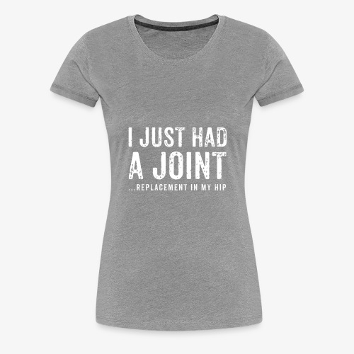 JOINT HIP REPLACEMENT FUNNY SHIRT - Women's Premium T-Shirt