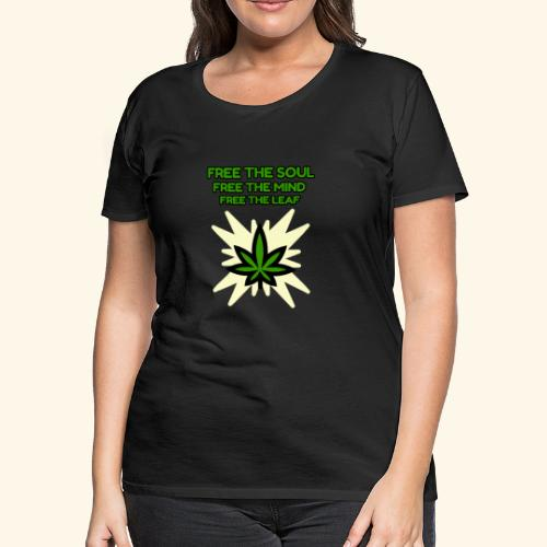 FREE THE SOUL - FREE THE MIND - FREE THE LEAF - Women's Premium T-Shirt