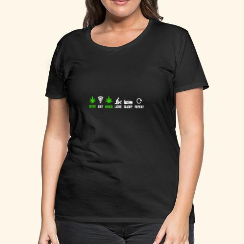 WEED - EAT - WEED - LOVE - SLEEP - REPEAT SHIRTS - Women's Premium T-Shirt