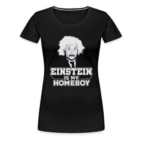 Einstein Is My Homeboy - Women's Premium T-Shirt