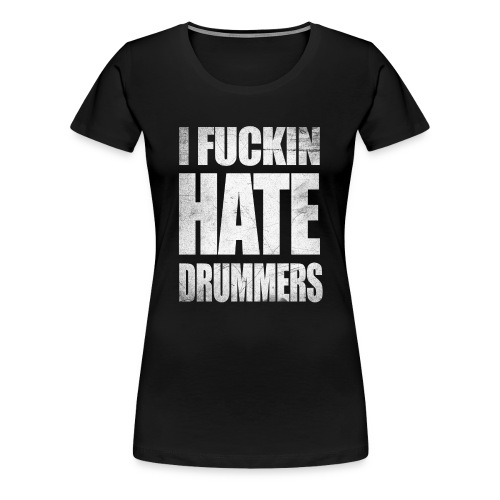 i_hate_drummers_SCRATCH20 - Women's Premium T-Shirt