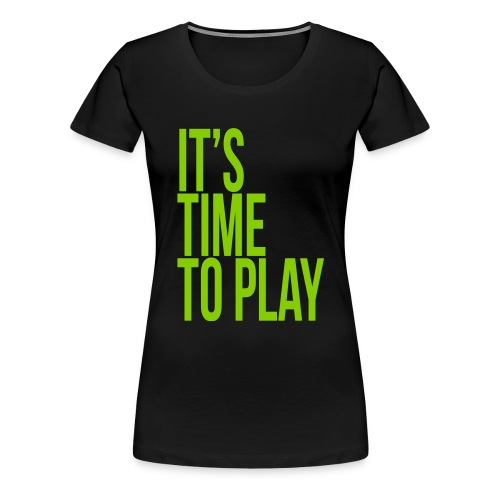 It's time to play - Women's Premium T-Shirt
