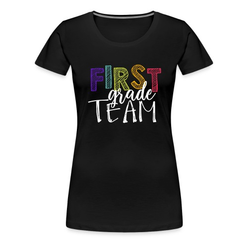 First Grade Team Grade Level Team Teacher T-Shirts - Women's Premium T-Shirt
