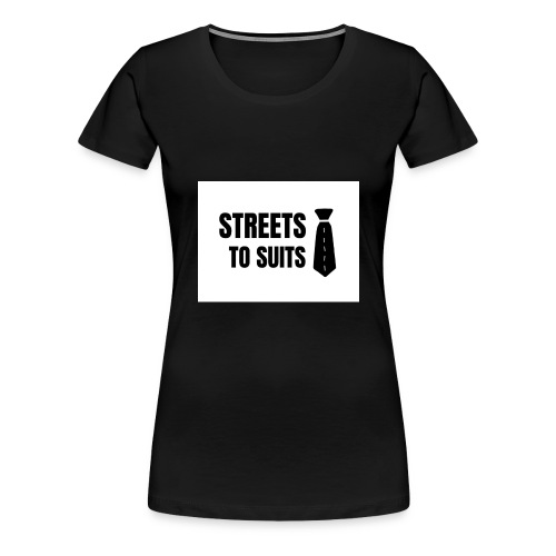 Streets To Suits - Women's Premium T-Shirt
