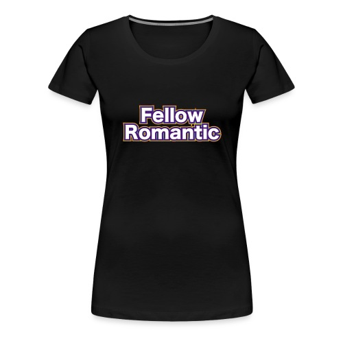 Fellow Romantic - Women's Premium T-Shirt
