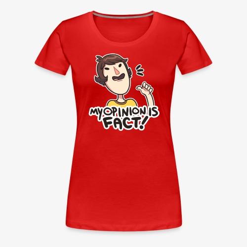 MY OPINION IS FACT - Women's Premium T-Shirt