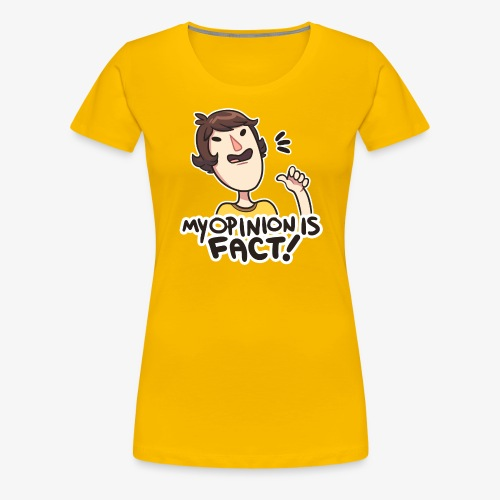 MY OPINION IS FACT - Women's Premium T-Shirt