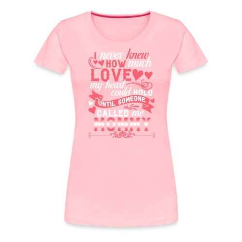 I Never Knew How Much Love My Heart Could Hold - Women's Premium T-Shirt