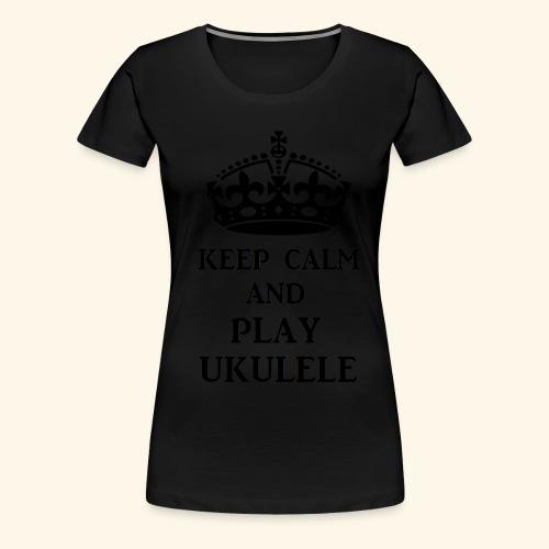 keep calm play ukulele bl - Women's Premium T-Shirt