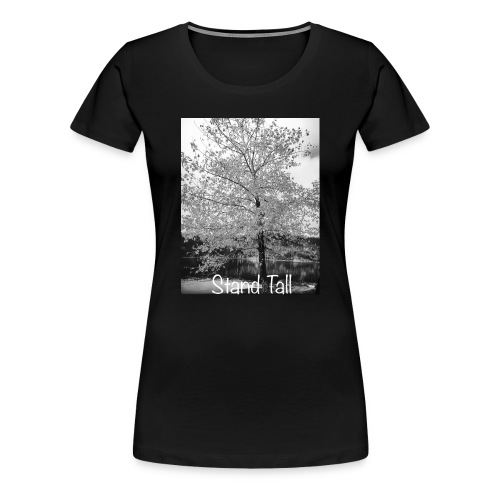 Stand Tall - Women's Premium T-Shirt