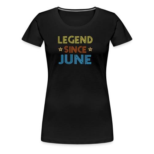 Legend Since June T Shirt Birthday Gift Ideas Men - Women's Premium T-Shirt