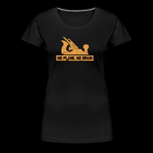 Funny Woodworking Shirt No Plane No Grain Carpentr - Women's Premium T-Shirt