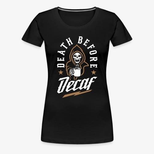 Death Before Decaf - Women's Premium T-Shirt
