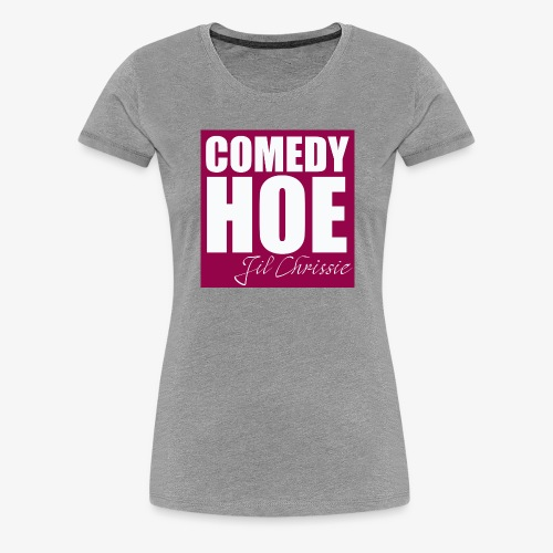 Comedy Hoe by Jil Chrissie - Women's Premium T-Shirt