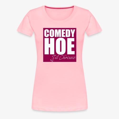 Comedy Hoe by Jil Chrissie - Women's Premium T-Shirt