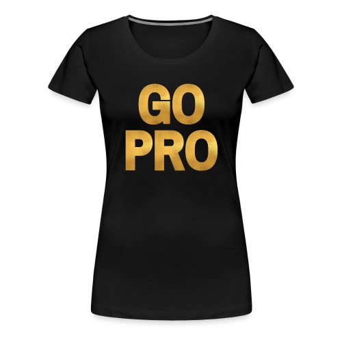 GO PRO - Gold Foil Look - Women's Premium T-Shirt