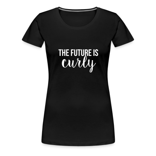 The Future Is Curly - Women's Premium T-Shirt