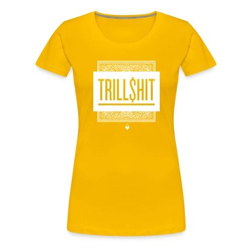 Trill Shit - Women's Premium T-Shirt