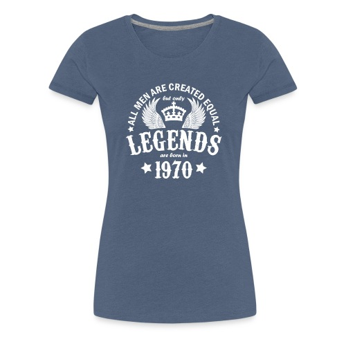 Only Legends are Born in 1970 - Women's Premium T-Shirt