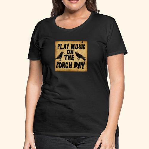 Play Music on te Porch Day - Women's Premium T-Shirt