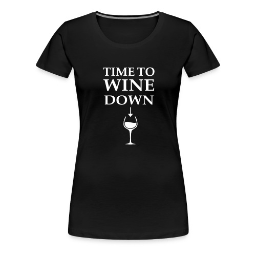 Time to Wine Down - Women's Premium T-Shirt