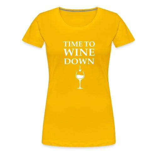 Time to Wine Down - Women's Premium T-Shirt