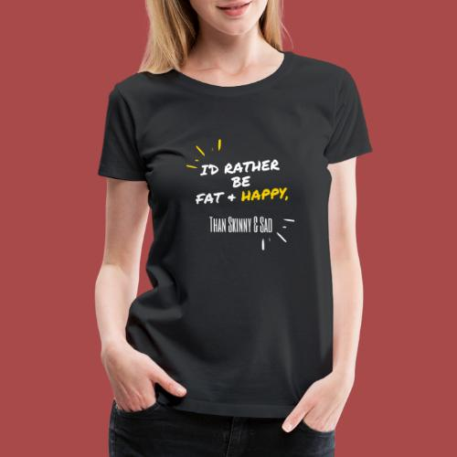 Fat & Happy Official Gear - Women's Premium T-Shirt