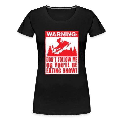 Snowmobile Warning - Women's Premium T-Shirt