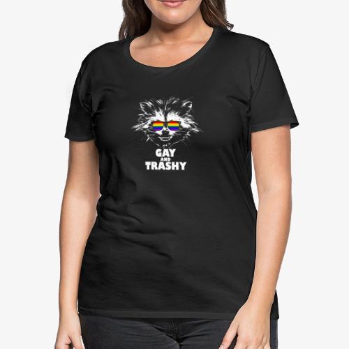 Gay and Trashy Raccoon Sunglasses LGBTQ Pride - Women's Premium T-Shirt