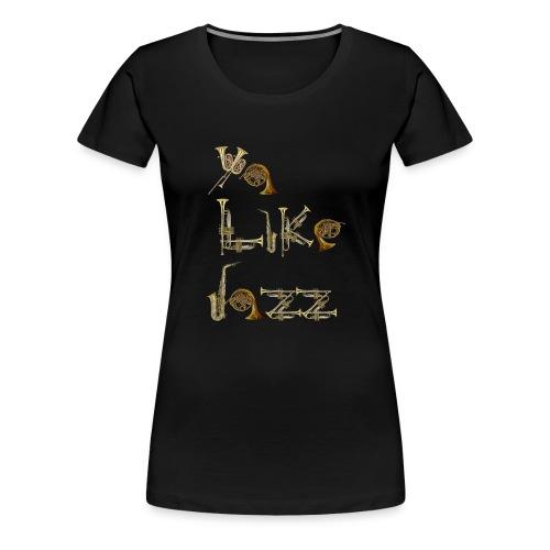 Ya Like Jazz? - Women's Premium T-Shirt