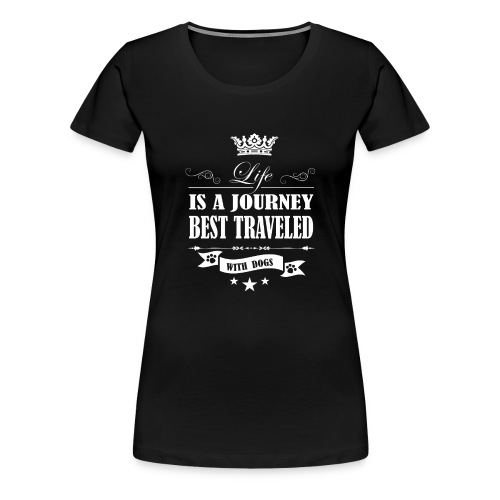 Journey life Best Traveled With Dog - Women's Premium T-Shirt