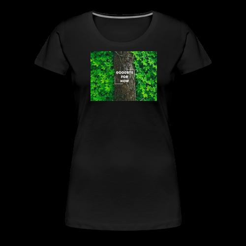 Goodbye For Now Design - Women's Premium T-Shirt