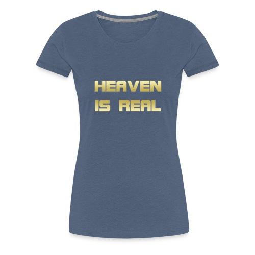 Heaven is real - Women's Premium T-Shirt