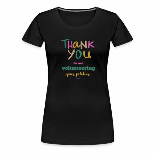Thank you for not volunteering your politics - Women's Premium T-Shirt