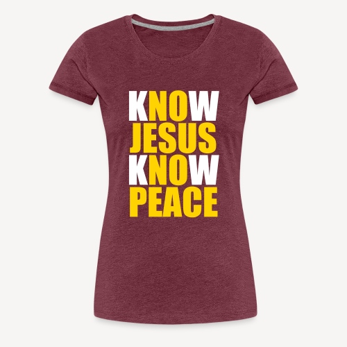 Know Jesus Know Peace - Women's Premium T-Shirt